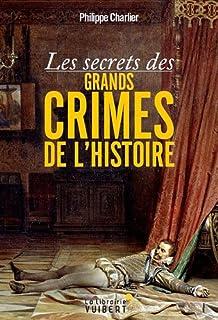 Les secrets des grands crimes de l'histoire, Charlier, Philippe