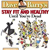 Stay Fit and Healthy until You're Dead, Dave Barry, 0878575707