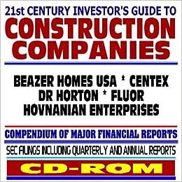 21st Century Investor S Guide To Construction Companies Beazer Homes Usa Centex Dr Horton Fluor Hovnanian Enterprises Sec Filings Cd Rom U S Government 9781422001622 Amazon Com Books