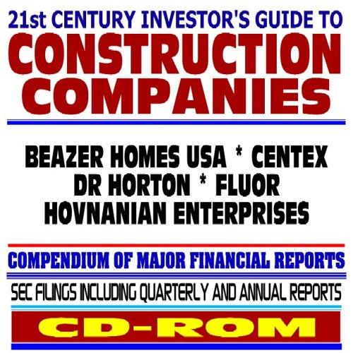 21St Century Investor S Guide To Construction Companies  Beazer Homes Usa  Centex  Dr Horton  Fluor  Hovnanian Enterprises   Sec Filings  Cd Rom