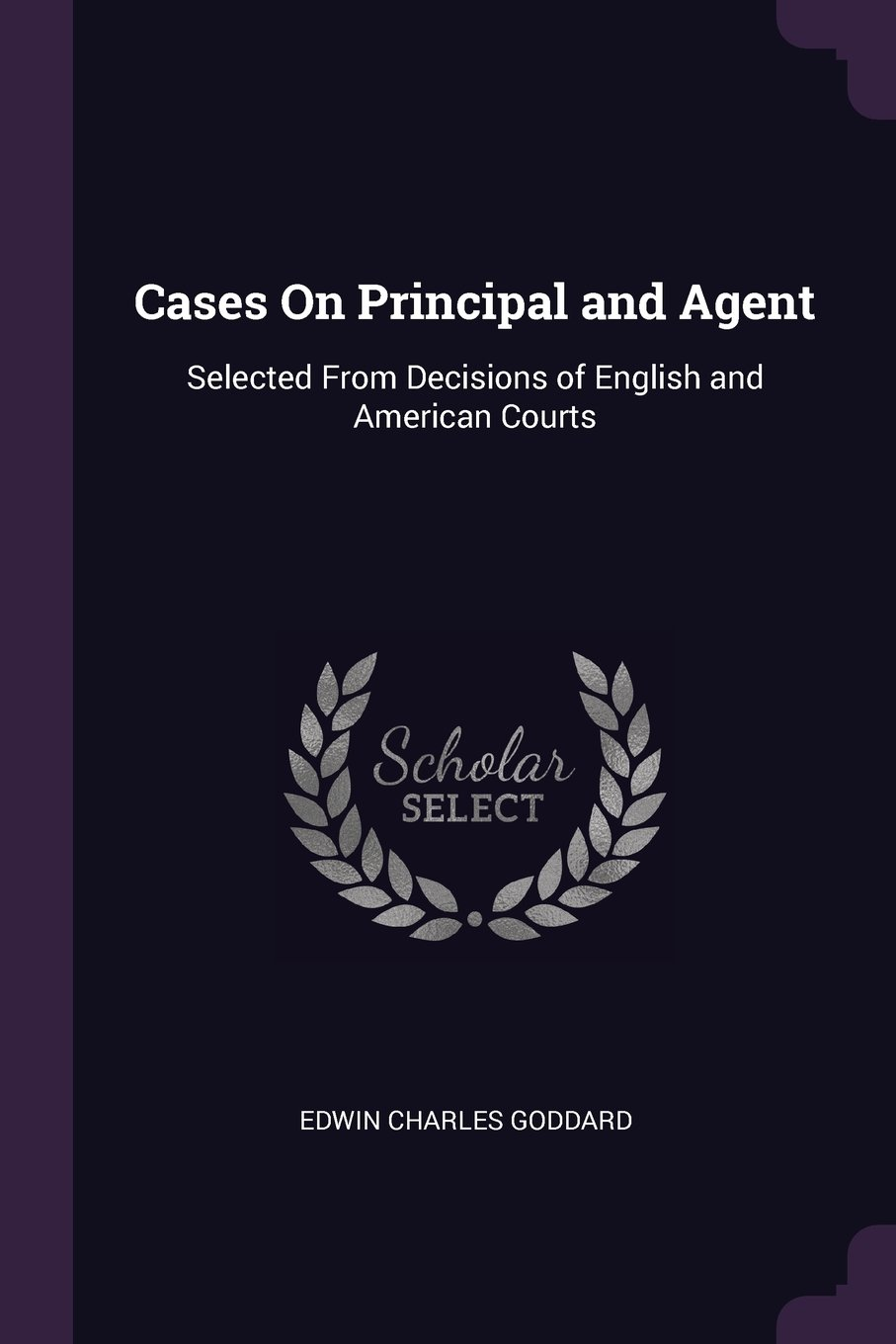 Cases On Principal and Agent: Selected From Decisions of English and American Courts pdf epub