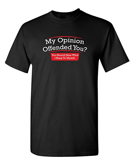 0e7f9fb19f0627 My Opinion Offended You Hear Novelty Mens Funny Sarcastic T-Shirt S Black