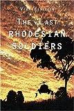 Last Rhodesian Soldiers, Vera Elderkin, 1413745466