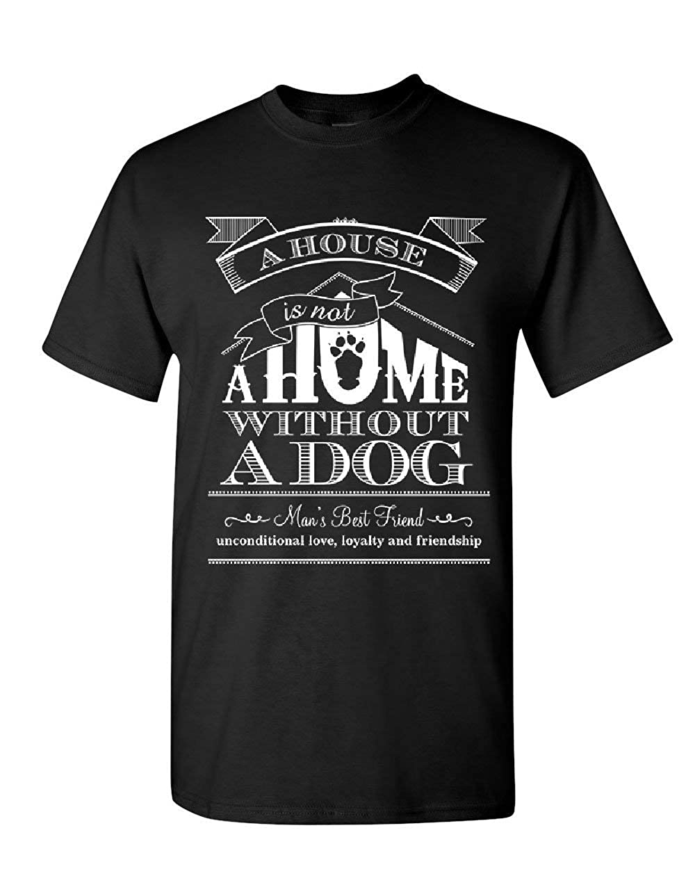 A House is Not a Home Without a Dog T-Shirt Pet Paw Labrador Mens Tee Shirt