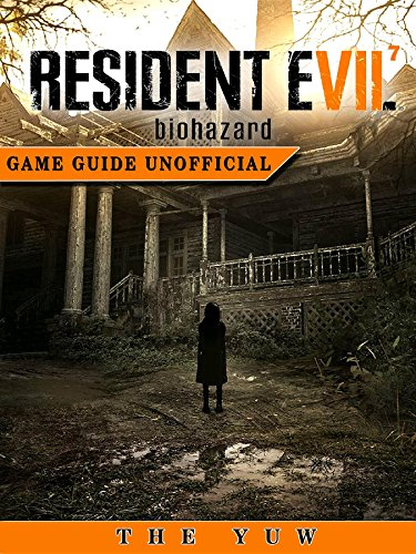 Resident Evil 7 Biohazard Game Guide Unofficial