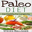 Paleo Diet For Beginners: Eat Healthy For Longevity Audiobook by Steven Ballinger Narrated by Stephen Reichert