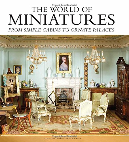 Dolls Miniature Magazine - The World of Miniatures: From Simple Cabins to Ornate Palaces