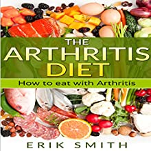 The Arthritis Diet: How to Eat with Arthritis Audiobook by Erik Smith Narrated by Norma Jean Gradsky