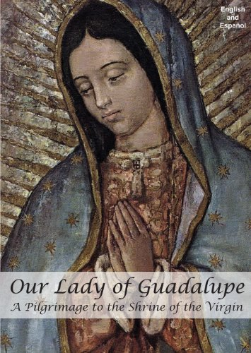 Our Lady of Guadalupe: A Pilgrimage to the Shrine of the Virgin