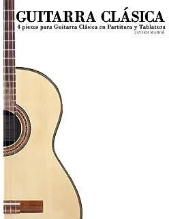 Guitarra Clásica: 4 piezas para Guitarra Clásica en Partitura y Tablatura (Spanish Edition)