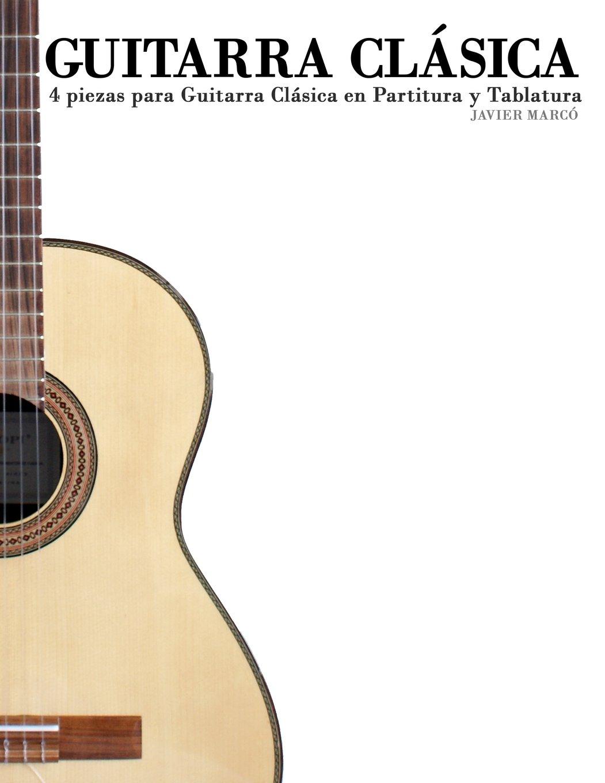Guitarra Clásica: 4 piezas para Guitarra Clásica en Partitura y Tablatura: Amazon.es: Javier Marcó: Libros