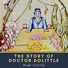 Hugh Lofting: The Story of Doctor Dolittle Audiobook by Hugh Lofting Narrated by Phil Chenevert