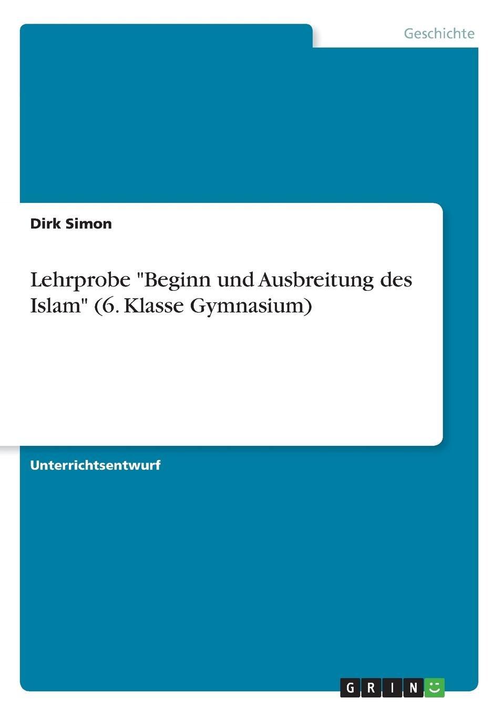 """Lehrprobe """"beginn Und Ausbreitung Des Islam"""" (6. Klasse Gymnasium) (German Edition) ebook"""