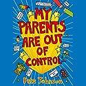 My Parents Are Out of Control Hörbuch von Pete Johnson Gesprochen von: Daniel Hill