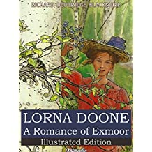 Lorna Doone: A Romance of Exmoor (Illustrated, Annotated): A Novel