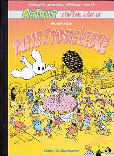 Google livres télécharger pdf en ligne Arthur le fantôme justicier - tome 13 : Tarte à toute heure [Intégrale du magazine Pif Gadget] 2300003163 PDF RTF