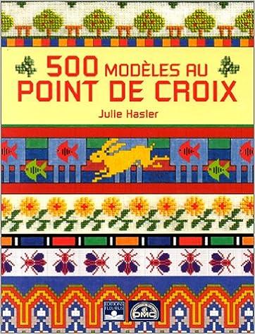 500 Modeles Au Point De Croix De Fil En Aiguille French Edition Hasler Julie 9782215022084 Amazon Com Books