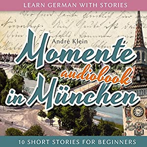 Momente in München (Learn German with Stories 4 - 10 Short Stories for Beginners) Hörbuch