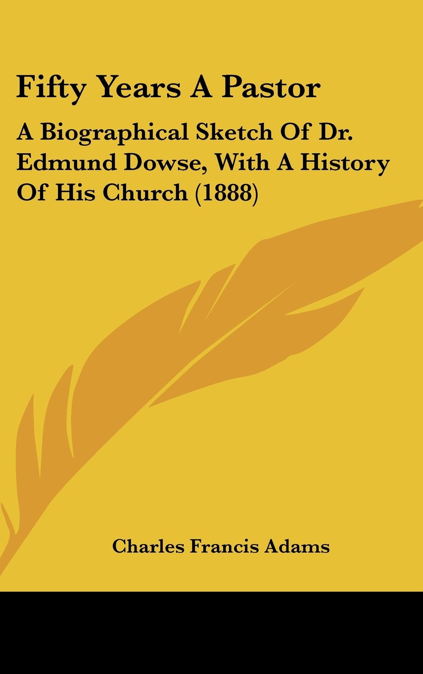 Download Fifty Years A Pastor: A Biographical Sketch Of Dr. Edmund Dowse, With A History Of His Church (1888) pdf
