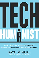 Tech Humanist: How You Can Make Technology Better for Business and Better for Humans Paperback