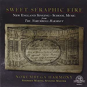 Sweet Seraphic Fire: New England Singing-School Music
