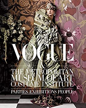 Vogue and The Metropolitan Museum of Art Costume Institute: Parties, Exhibitions, People / Hardcover