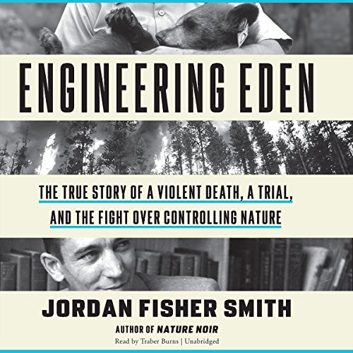 Engineering Eden: The True Story of a Violent Death, a Trial, and the Fight Over Controlling Nature by Blackstone Audiobooks