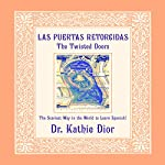 Las Puertas Retorcidas [The Twisted Doors]: The Scariest Way in the World to Learn Spanish! | Kathie Dior