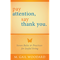 Pay Attention, Say Thank You: Seven Rules & Practices for Joyful Living