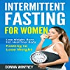 Intermittent Fasting for Women: Lose Weight, Burn Fat, Heal Your Body