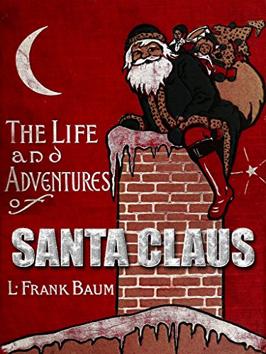 The Life And Adventures Of Santa Claus Illustrated Kindle