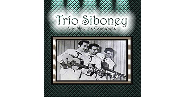 Trío Siboney - Sus Mejores Canciones by Trio Siboney on Amazon Music - Amazon.com