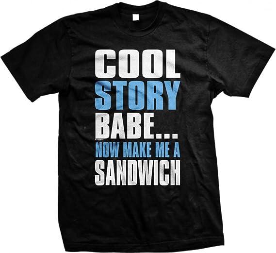Cool Story Baby go make me a Sandwich Funny Joke T-Shirt