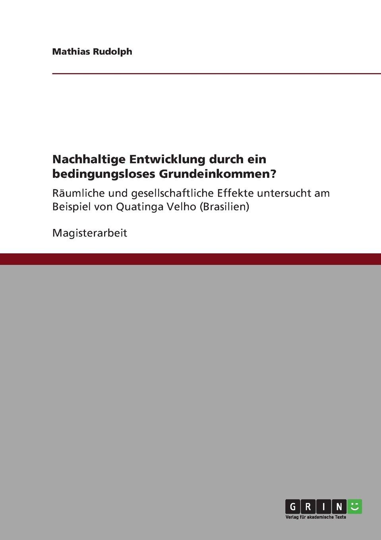 Nachhaltige Entwicklung durch ein bedingungsloses Grundeinkommen?: Räumliche und gesellschaftliche Effekte untersucht am Beispiel von Quatinga Velho (Brasilien)