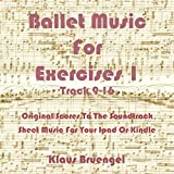 Ballet Music For Exercises 1, Track 9-16: Original Scores to the Soundtrack Sheet Music for Your Ipad or Kindle