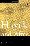 Hayek and After: Hayekian Liberalism as a Research Programme (Routledge Studies in Social and Political Thought), Jeremy Shearmur, 0415140587