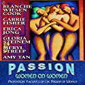 Passion: Women on Women: Provocative Excerpts on the Passions of Women Audiobook by Blanche Wiesen Cook, Carrie Fisher, Erica Jong Narrated by Amy Tan, Meryl Streep, Gloria Steinem