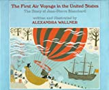The First Air Voyage in the United States, Alexandra Wallner, 0823412245