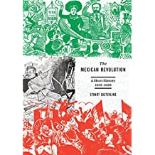 The Mexican Revolution: A Short History 1910-1920