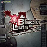 BLACKLUTE -MONSTER HUNTER GUITAR ARRANGE-