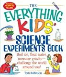 The Everything Kids' Science Experiments Book: Boil Ice, Float Water, Measure Gravity-Challenge the World Around You! offers