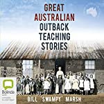 Great Australian Outback Teaching Stories | Bill 'Swampy' Marsh