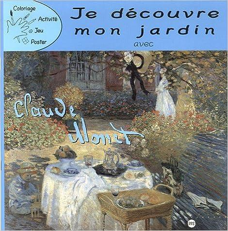Livres Je découvre mon jardin avec Claude Monet pdf
