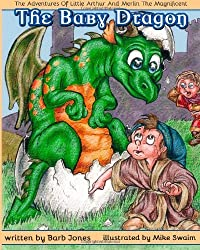 The Adventures of Little Arthur and Merlin the Magnificent: The Baby Dragon: Volume 1 by Barb Jones (2014-05-19)