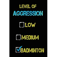 Level of Aggression Low Medium Badminton: Badminton Player Journal