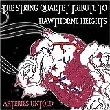 Arteries Untold : String Quartet Tribute to Hawthorne Heights