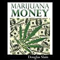 Marijuana Money Audiobook by Douglas Slain Narrated by Laura E. Richcreek