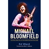 Michael Bloomfield: The Rise and Fall of an
