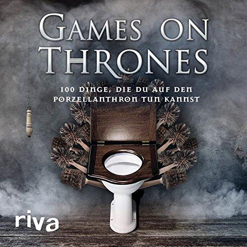 Games on Thrones: 100 Dinge, die du auf dem Porzellanthron tun kannst