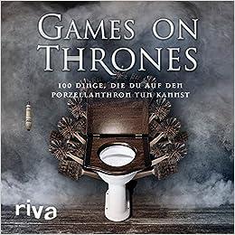 Games On Thrones 100 Dinge Die Du Auf Dem Porzellanthron Tun